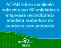 ACIAR lidera manifesto subscrito por 60 entidades e empresas reivindicando imediata reabertura do comércio com protocolo